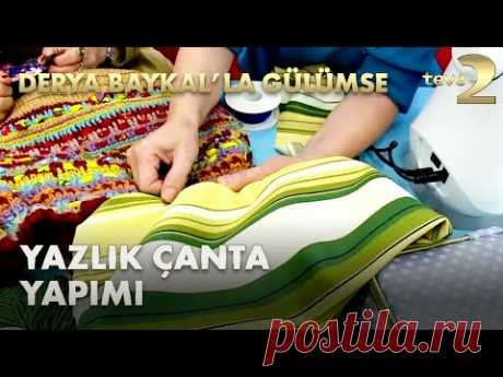 Derya Baykal'la Gülümse: Yazlık Çanta Yapım Tekniği - YouTube