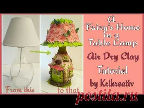 Watch me craft! A Fairy's Home in a Table Lamp, Air Dry Clay Tutorial by Krikreativ - YouTube