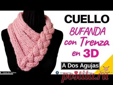 (6) Tejidos a Dos Agujas Ganchillo – Cuello Bufanda con Trenza en 3D a Palitos - YouTube