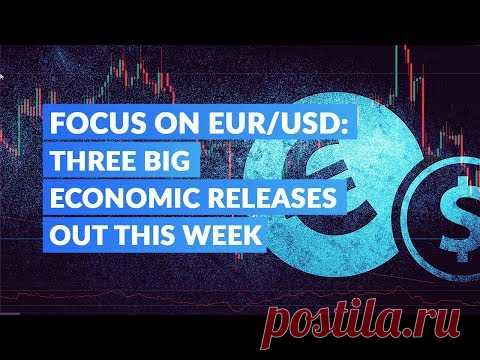 Focus on EUR/USD: Three Big Economic Releases Out This Week