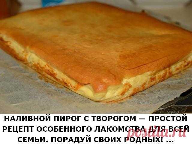 Наливной пирог с творогом — простой рецепт особенного лакомства для всей семьи. Творожный пирог — это один из тех простых домашних рецептов, к которым...