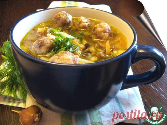 Рассольник с грибами и фрикадельками Кулинарный рецепт