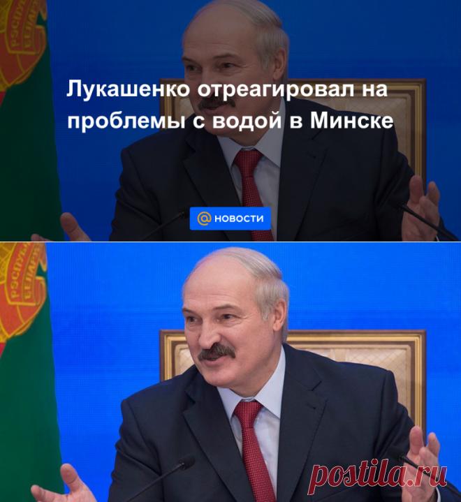 Лукашенко отреагировал на проблемы с водой в Минске - Новости Mail.ru