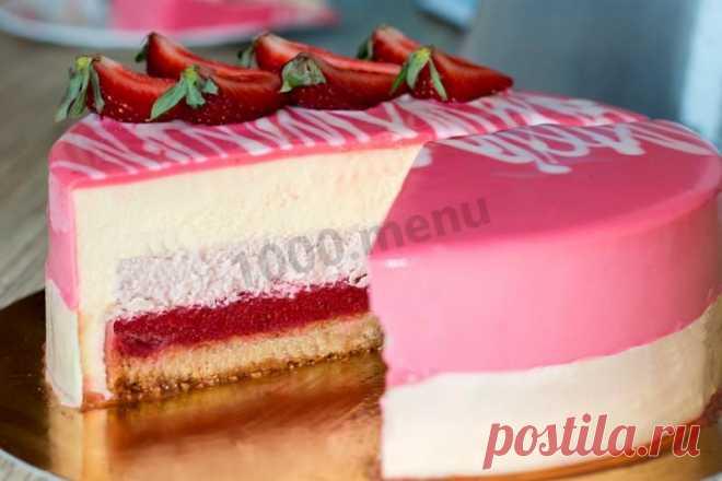 Муссовый торт с зеркальной глазурью для начинающих рецепт с фото пошагово и видео - 1000.menu