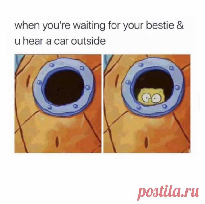 When you're waiting for your bestie and you hear a car outside - Gag Bee